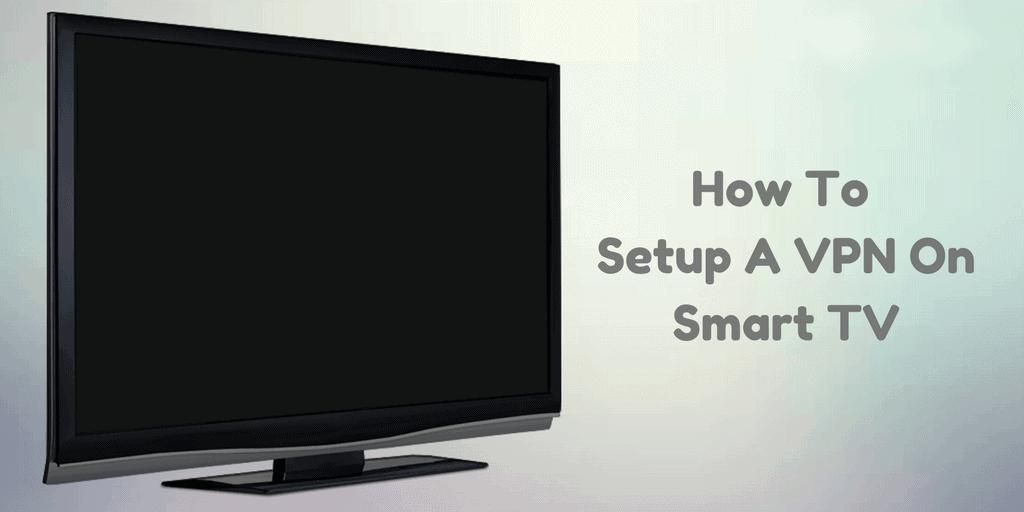 How Do I Setup A VPN On My Smart TV?