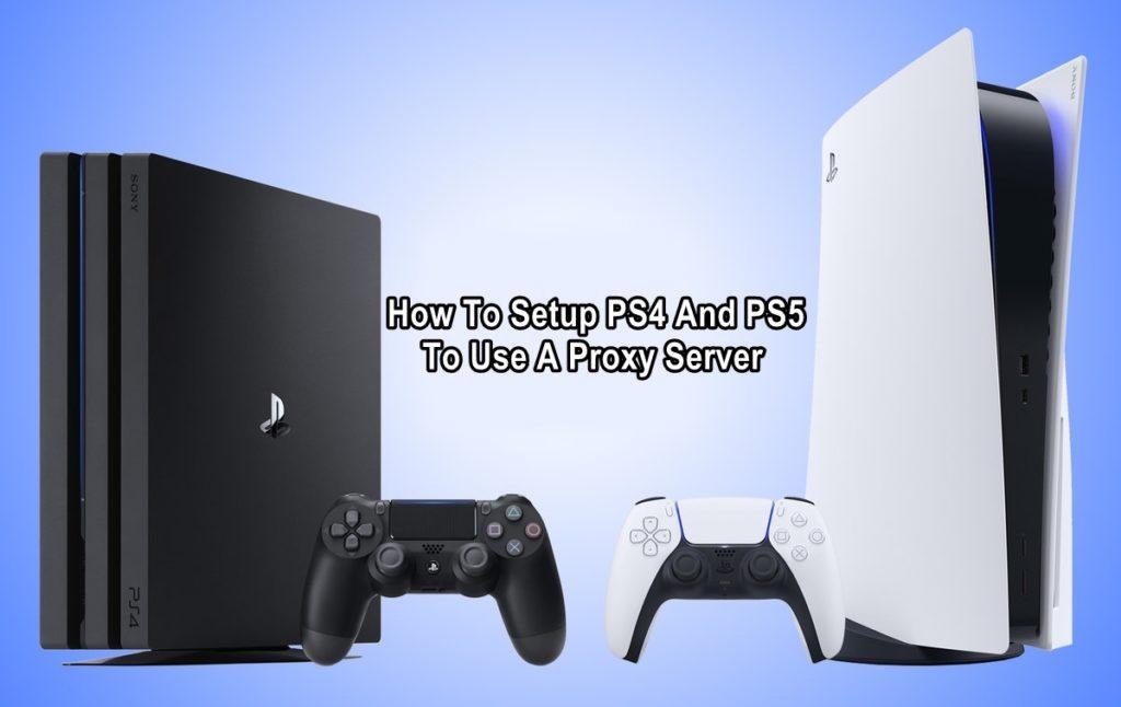Jak skonfigurować PS4 I PS5 Aby użyć A Proxy serwer