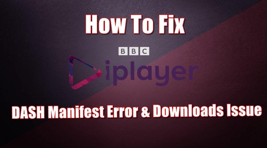 如何修复BBC iPlayer DASH清单错误和下载问题
